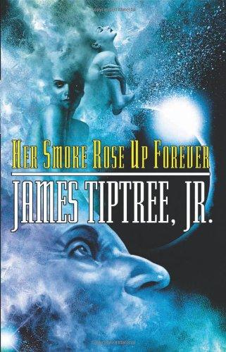 Her Smoke Rose Up Forever - Tiptree, James, JR.