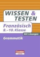 Wissen und Testen 8.-10. Schuljahr Französisch Grammatik: Buch mit Lösungen - Lück-Hildebrandt, Simone