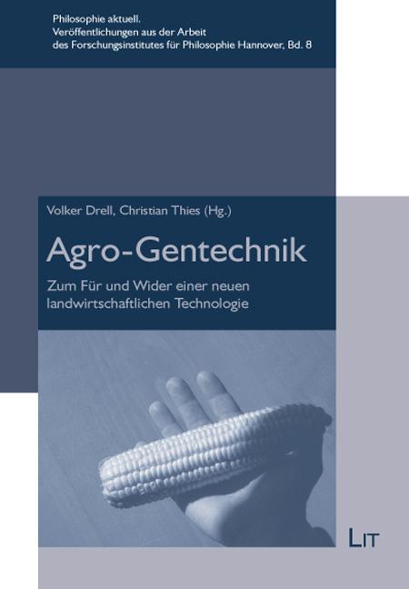 Agro-Gentechnik: Zum Für und Wider einer neuen ...