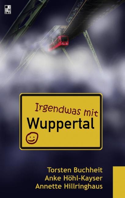 Irgendwas mit Wuppertal - Buchheit, Torsten