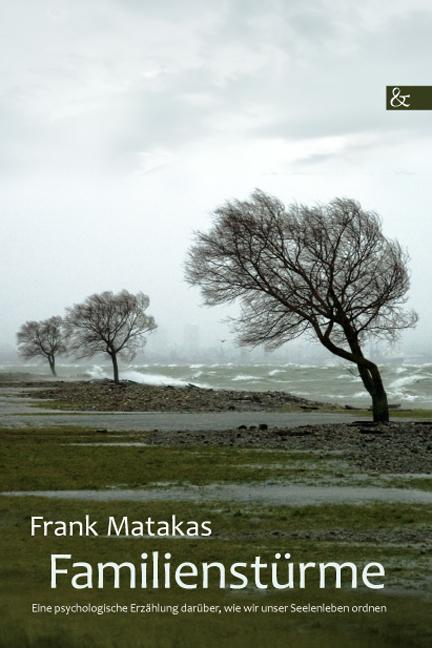 Familienstürme: Eine psychologische Erzählung darüber, wie wir unser Seelenleben ordnen - Matakas, Frank