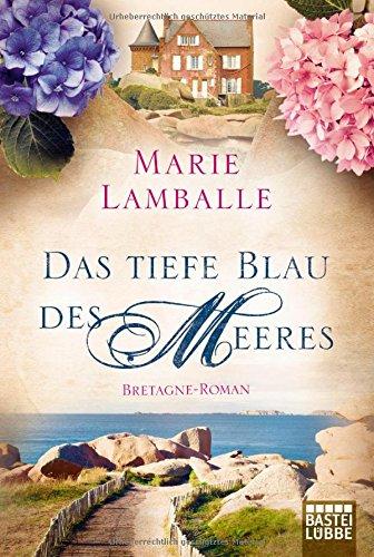 Das tiefe Blau des Meeres: Ein Bretagne-Roman - Marie Lamballe