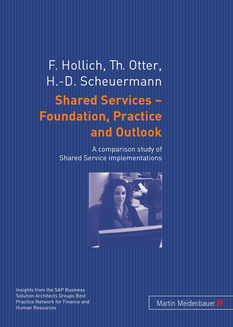 Shared Services - Foundation, Practice and Outlook. A comparison study of Shared Service implementations - Hollich, Franz