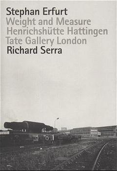 Richard Serra /Stephan Erfurt. Weight and Measu...