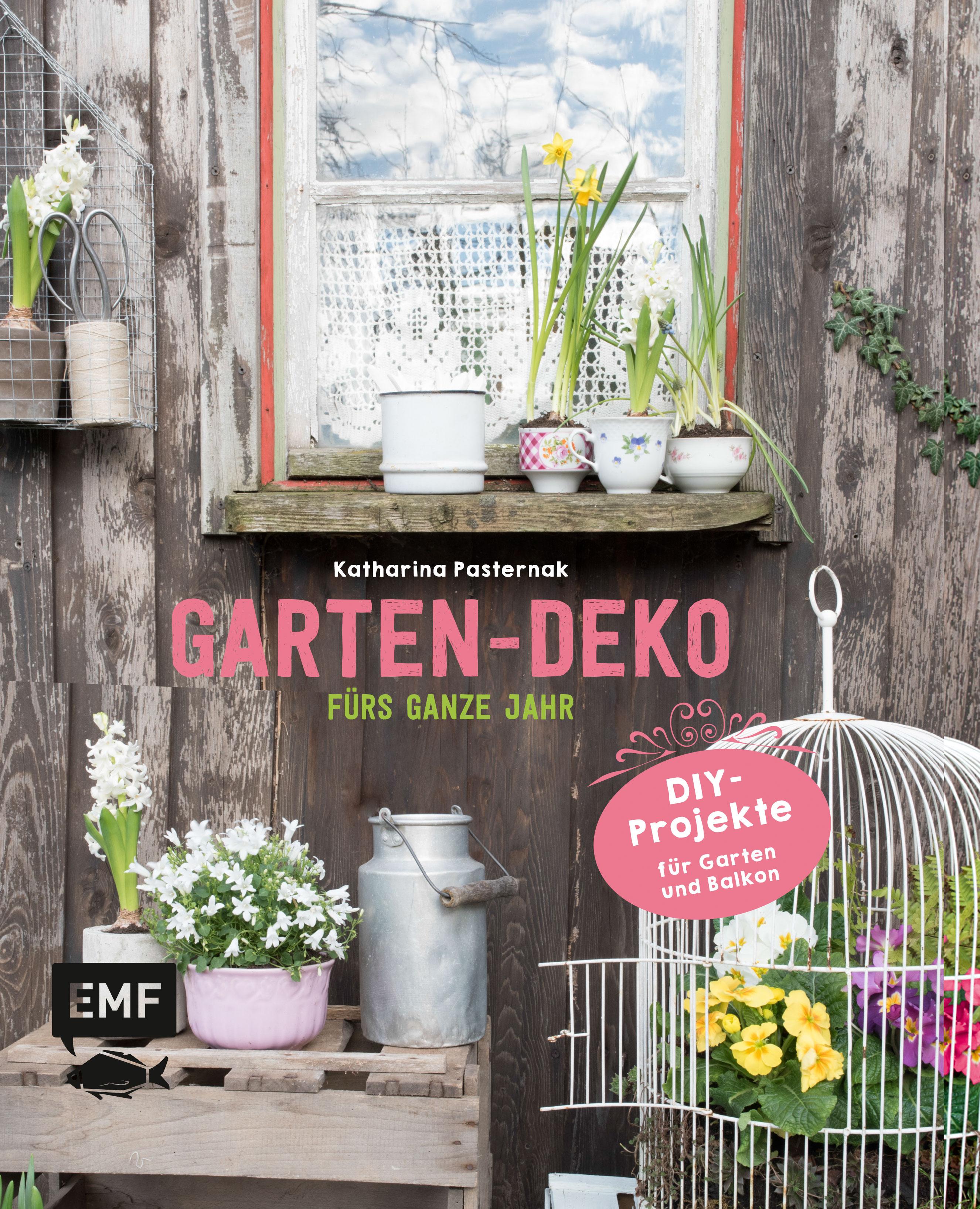 Garten-Deko fürs ganze Jahr: DIY-Projekte für Garten und Balkon - Katharina Pasternak