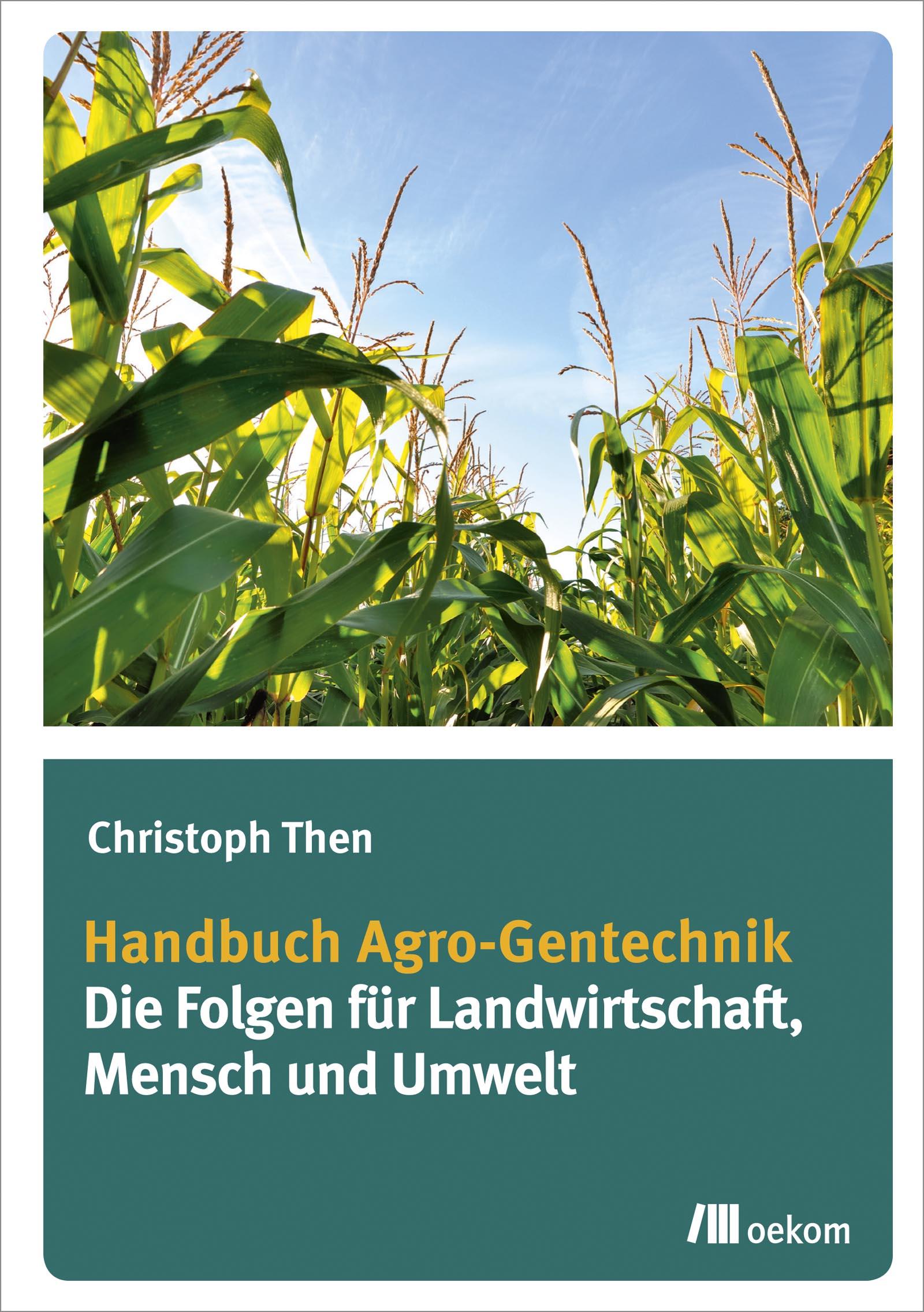 Handbuch Agro-Gentechnik: Die Folgen für Landwi...