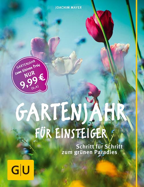 Gartenjahr für Einsteiger: Schritt für Schritt zum grünen Paradies - Joachim Mayer