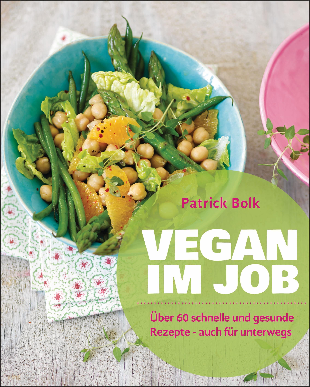 Vegan im Job: Über 60 schnelle und gesunde Reze...