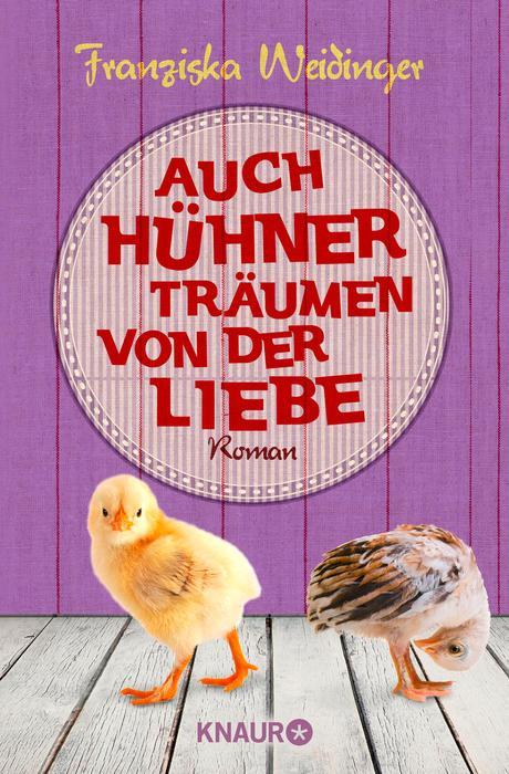 Auch Hühner träumen von der Liebe - Franziska Weidinger