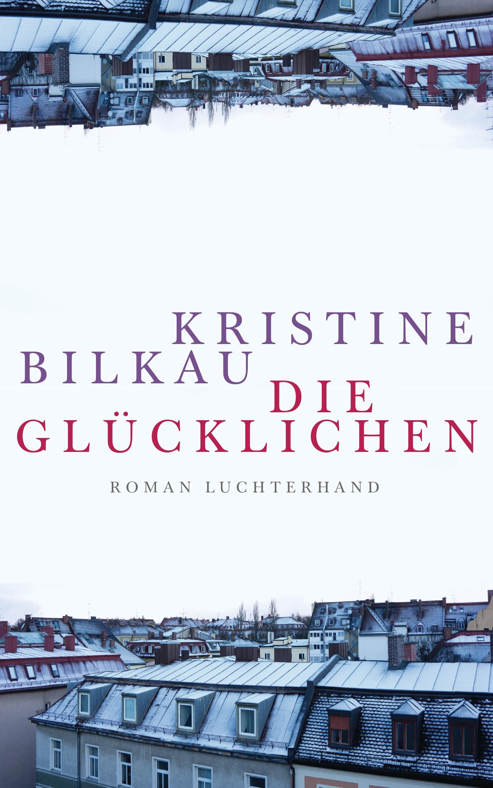 Die Glücklichen - Kristine Bilkau