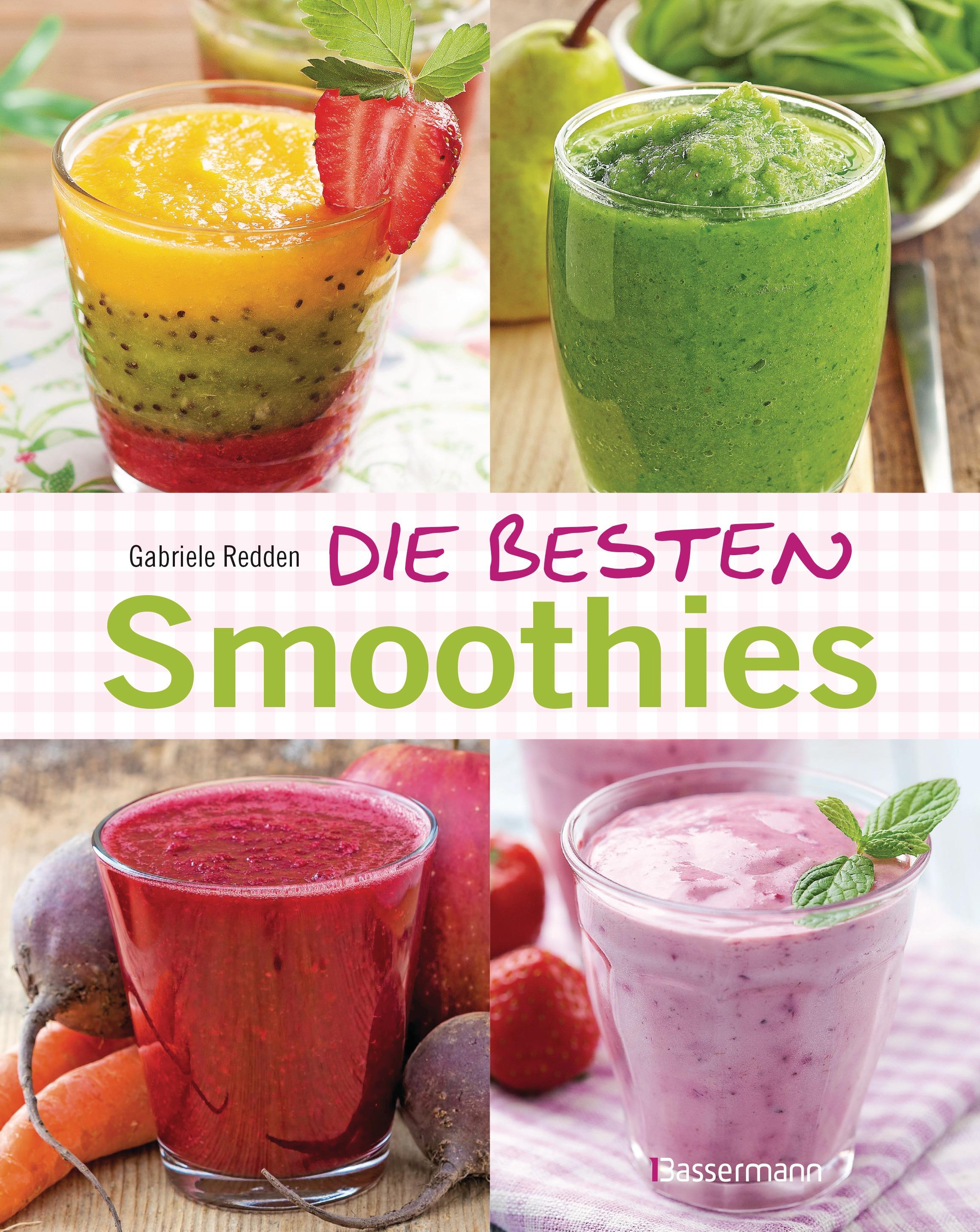 Die besten Smoothies: Powersmoothies, Grüne Smoothies, Fruchtsmoothies, Gemüsesmoothies - Gabriele Redden Rosenbaum