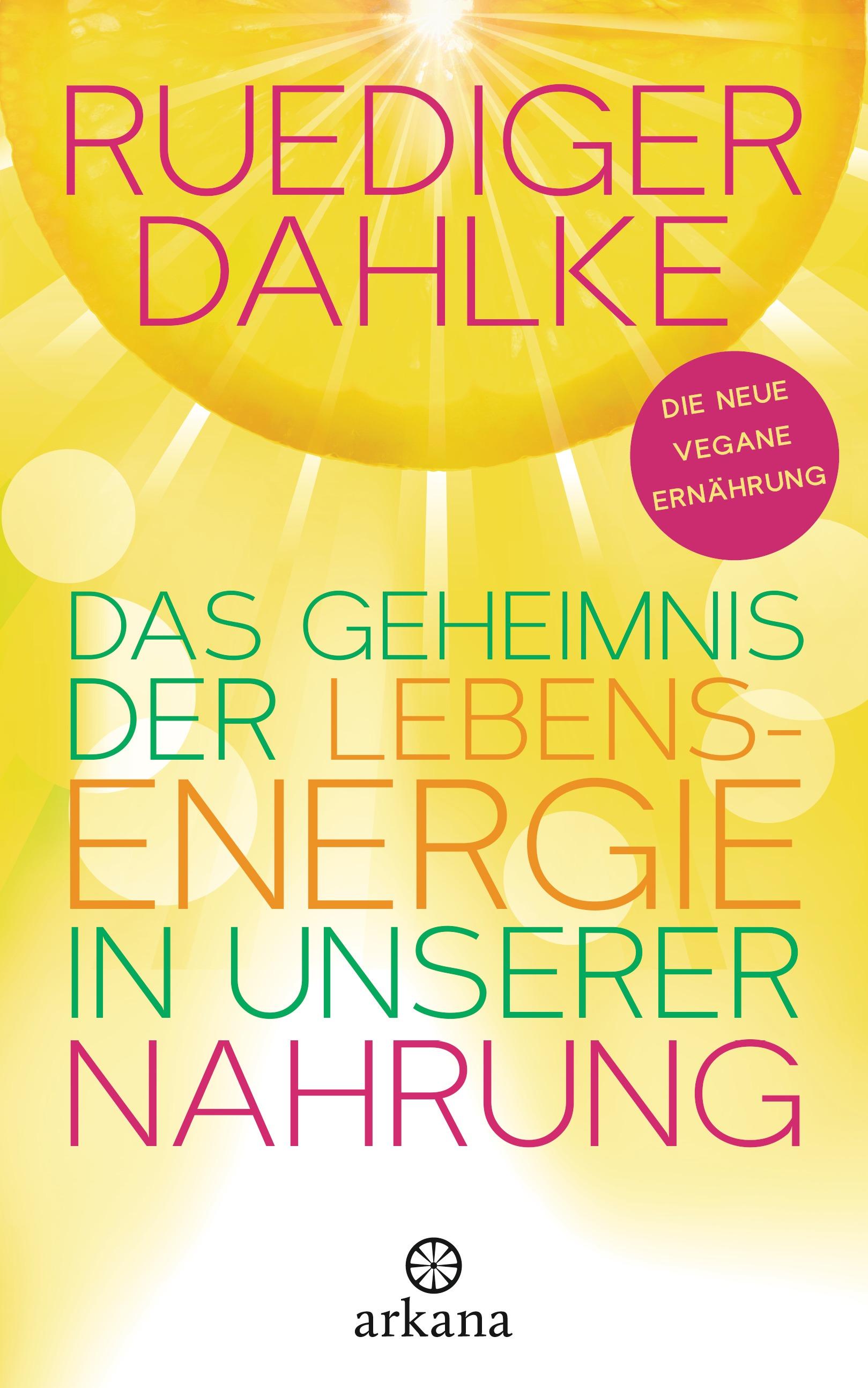 Das Geheimnis der Lebensenergie in unserer Nahrung: Die neue vegane Ernährung - Ruediger Dahlke