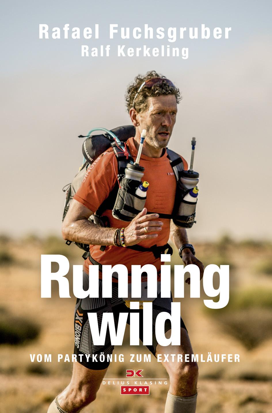Running wild: Vom Partykönig zum Extremläufer - Rafael Fuchsgruber, Ralf Kerkeling