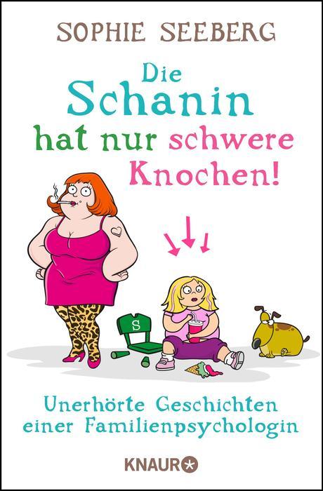 Die Schanin hat nur schwere Knochen!: Unerhörte Geschichten einer Familienpsychologin - Seeberg, Sophie
