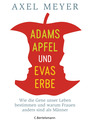 Adams Apfel und Evas Erbe: Wie die Gene unser Leben bestimmen und warum Frauen anders sind als Männer - Meyer, Axel