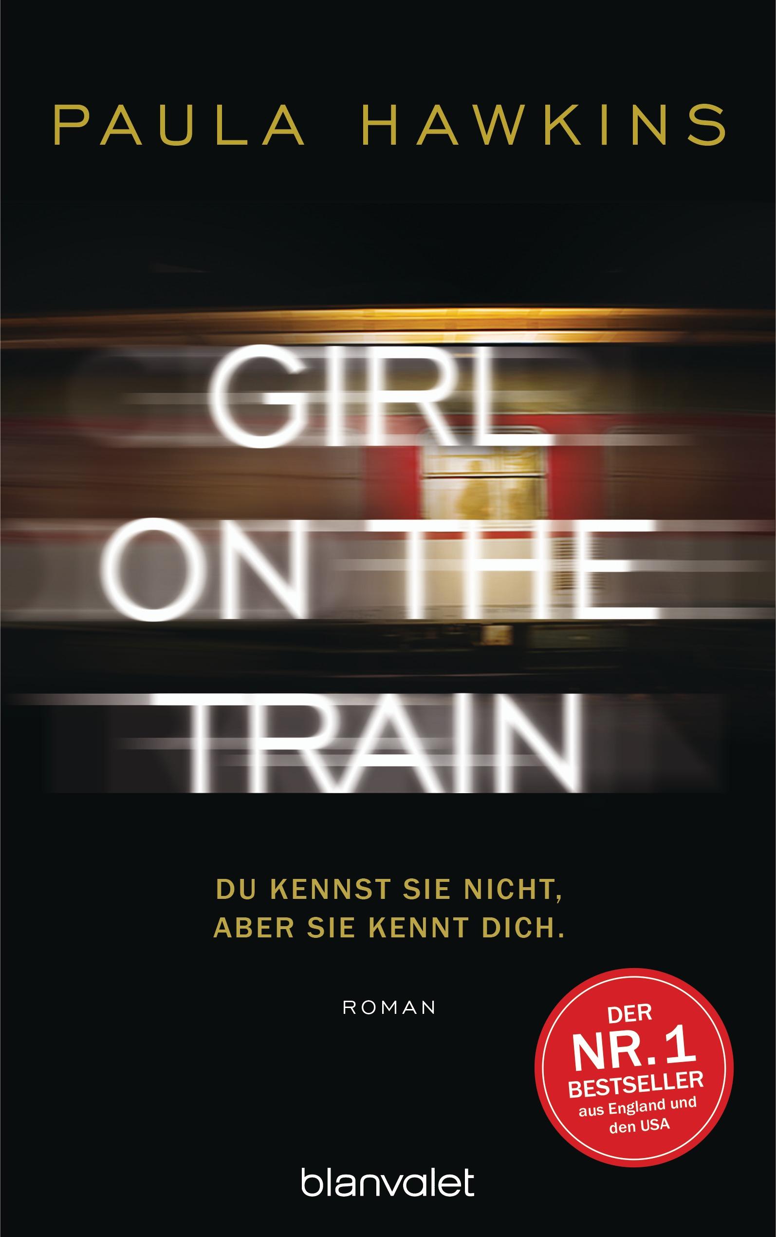 Girl on the Train - Du kennst sie nicht, aber sie kennt dich - Paula Hawkins