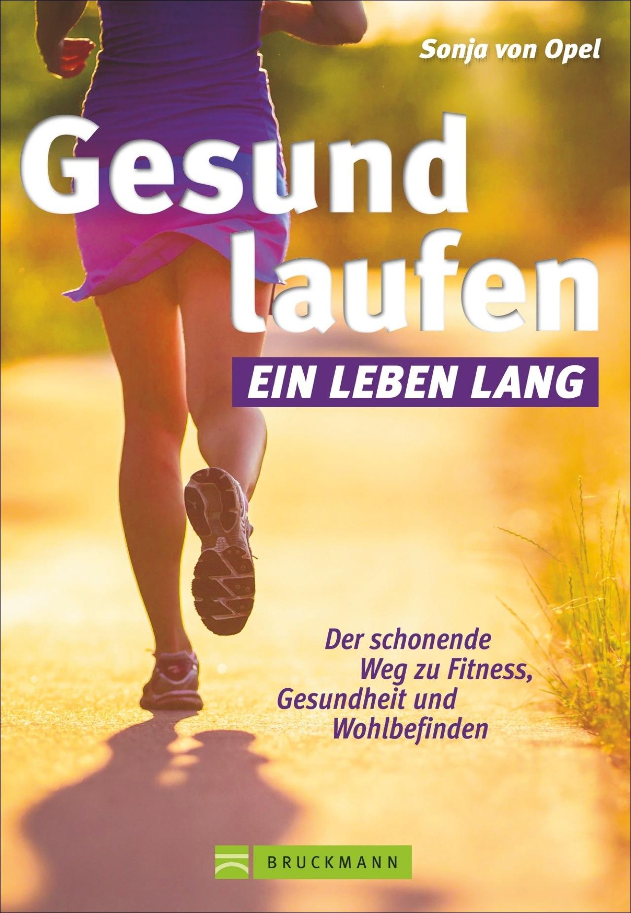 Gesund laufen - ein Leben lang: Der schonende Weg zu Fitness, Gesundheit & Wohlbefinden in einem Laufbuch - Sonja von Op