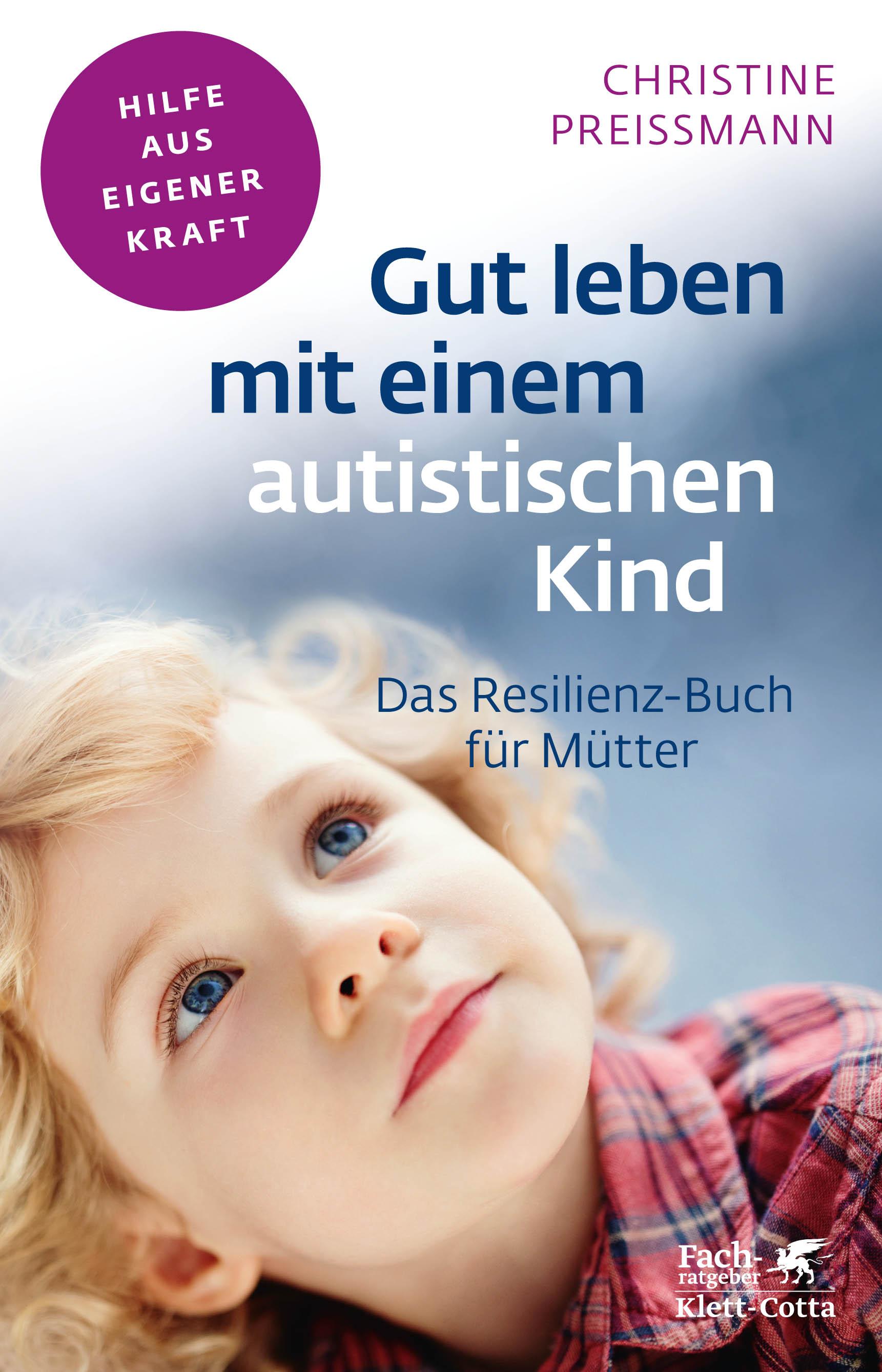 Gut leben mit einem autistischen Kind: Das Resilienz-Buch für Mütter - Christine Preißmann