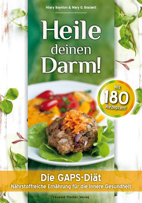 Heile deinen Darm!: Die GAPS-Diät - Nährstoffreiche Ernährung für die innere Gesundheit - Hilary Boynton et al.