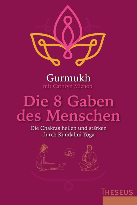Die 8 Gaben des Menschen: Die Chakras heilen und stärken durch Kundalini Yoga - Gurmukh