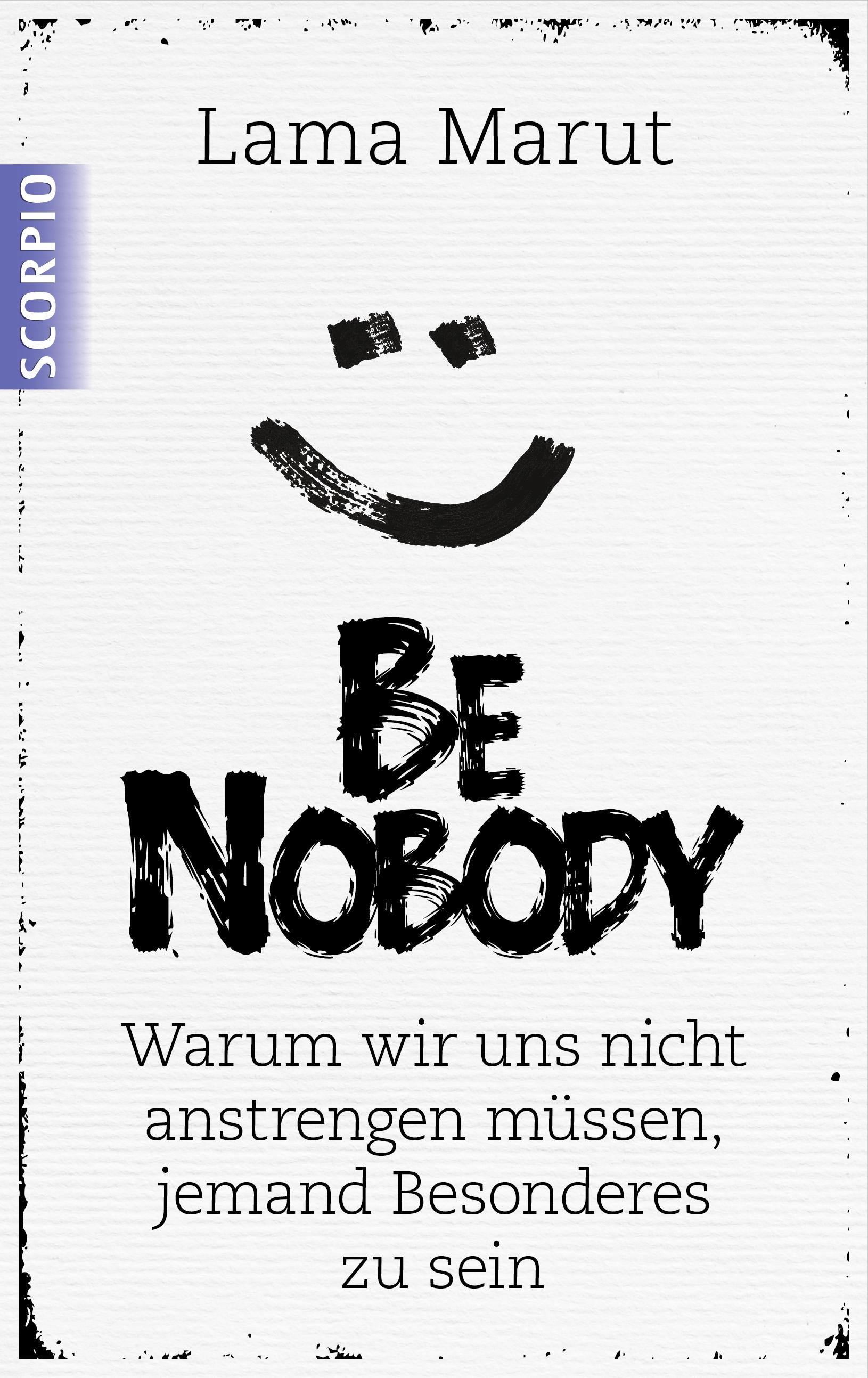 Be Nobody: Warum wir uns nicht anstrengen müssen, etwas Besonderes zu sein - Lama Marut