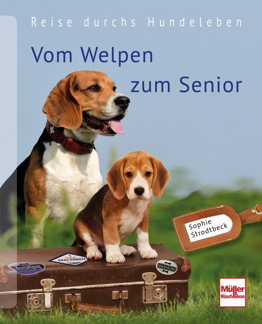 Vom Welpen zum Senior: Reise durchs Hundeleben - Sophie Strodtbeck