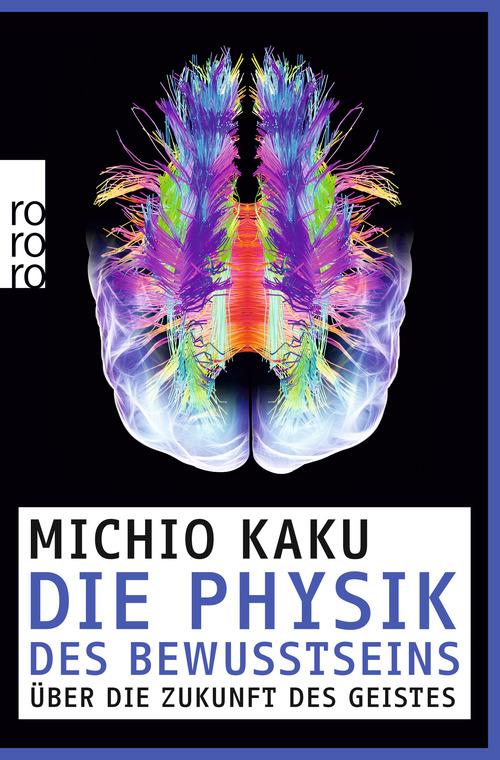 Die Physik des Bewusstseins: Über die Zukunft des Geistes - Kaku, Michio