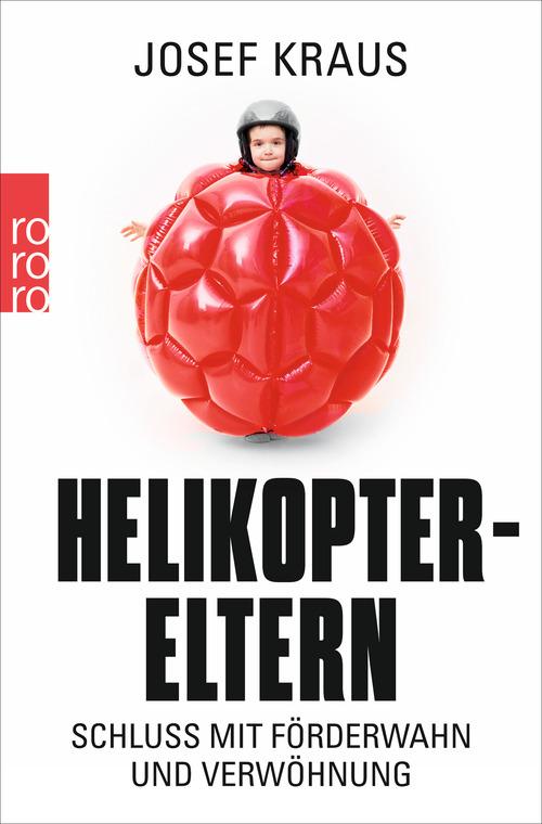 Helikopter-Eltern: Schluss mit Förderwahn und Verwöhnung - Kraus, Josef