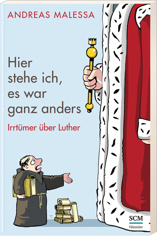 Hier stehe ich, es war ganz anders: Irrtümer über Luther - Andreas Malessa [4. Auflage 2015]