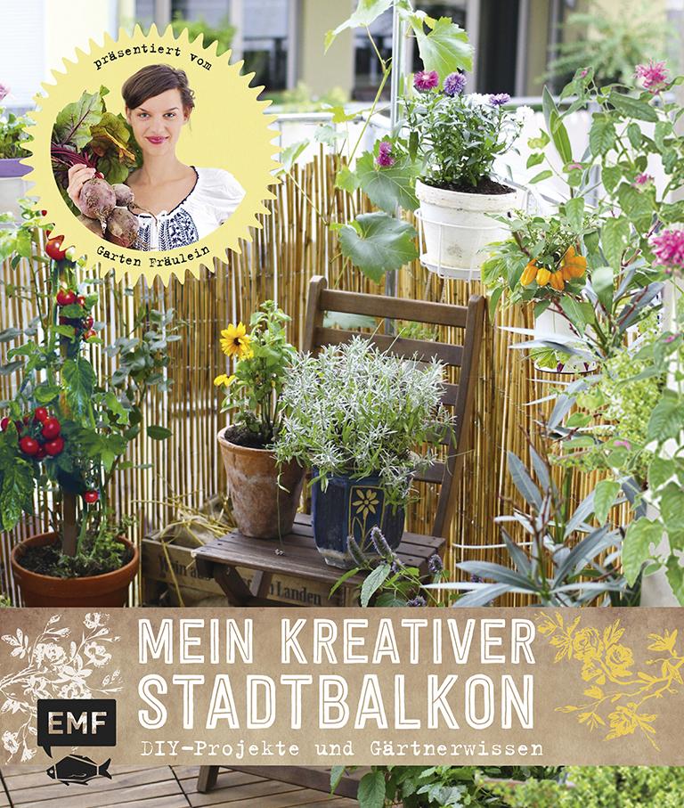 Mein kreativer Stadtbalkon: DIY-Projekte und Gärtnerwissen präsentiert vom Garten Fräulein - Silvia Appel