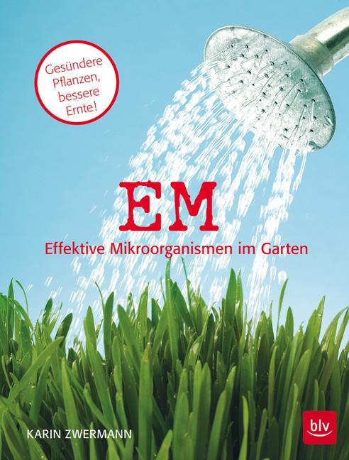 EM - Effektive Mikroorganismen im Garten: Gesün...