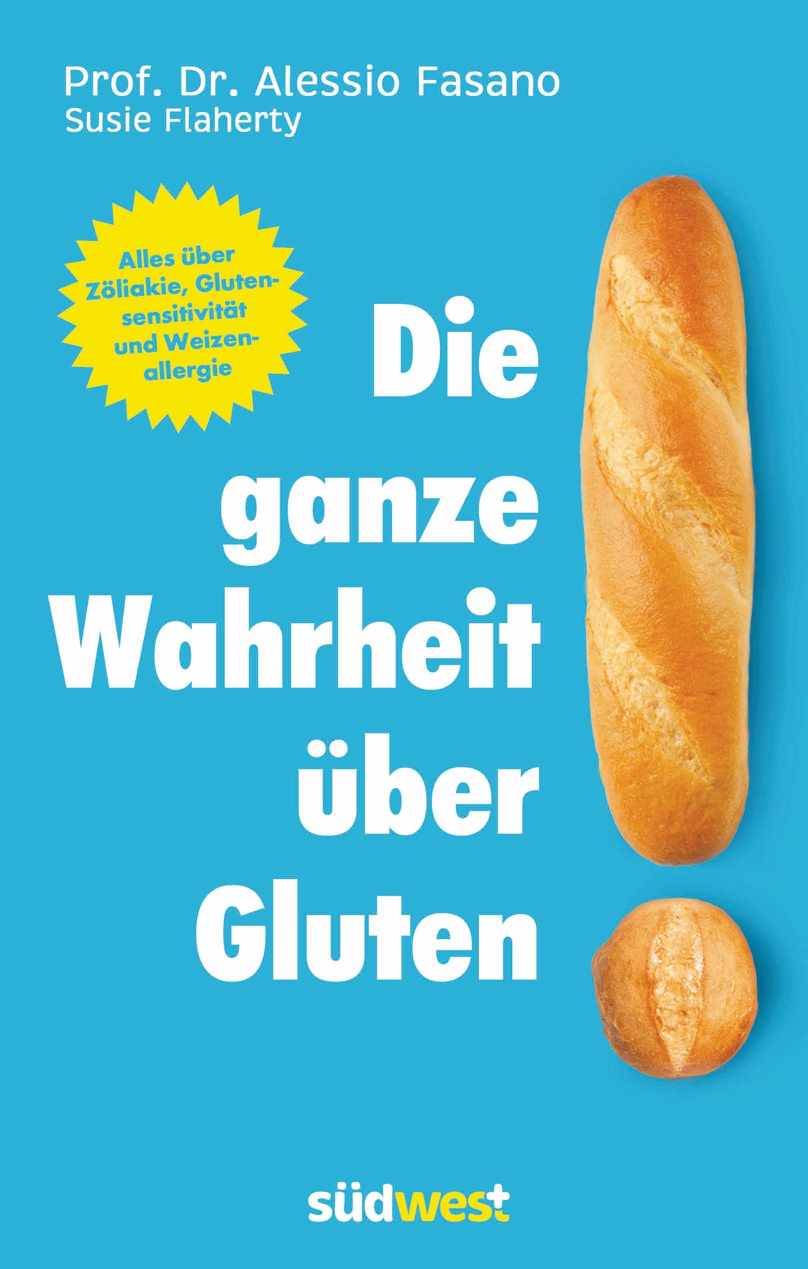 Die ganze Wahrheit über Gluten: Alles über Zöliakie, Glutensensitivität und Weizenallergie - Dr. Alessio Fasano
