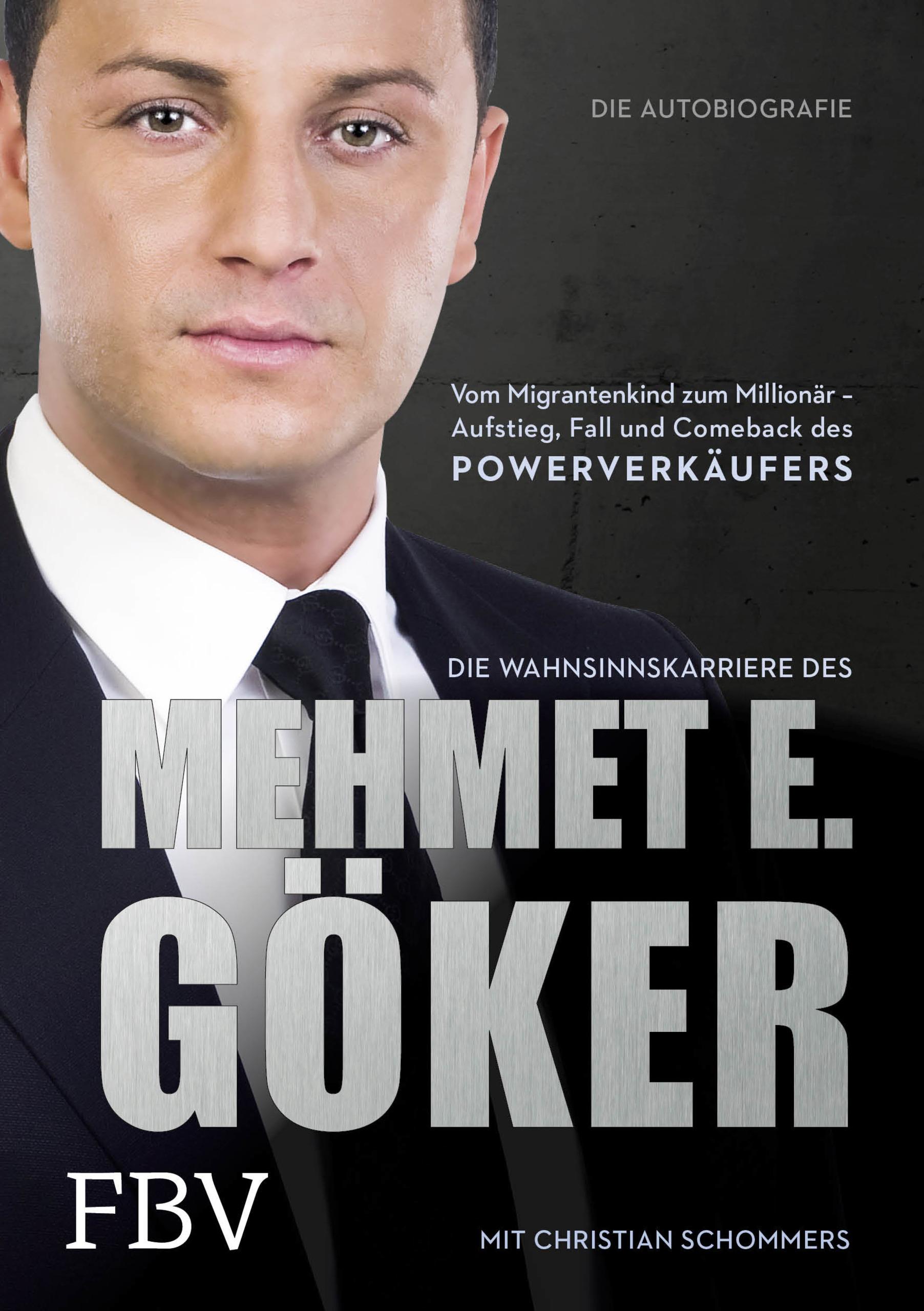 Die Wahnsinnskarriere des Mehmet E. Göker: Vom Migrantenkind zum Millionär - Aufstieg, Fall und Comeback des Powerverkäu