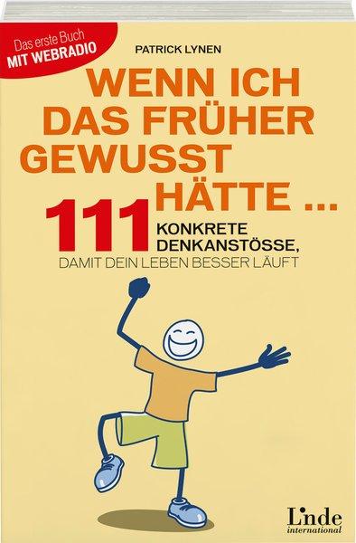 Wenn ich das früher gewusst hätte ...: 111 konkrete Denkanstöße, damit dein Leben besser läuft - Patrick Lynen