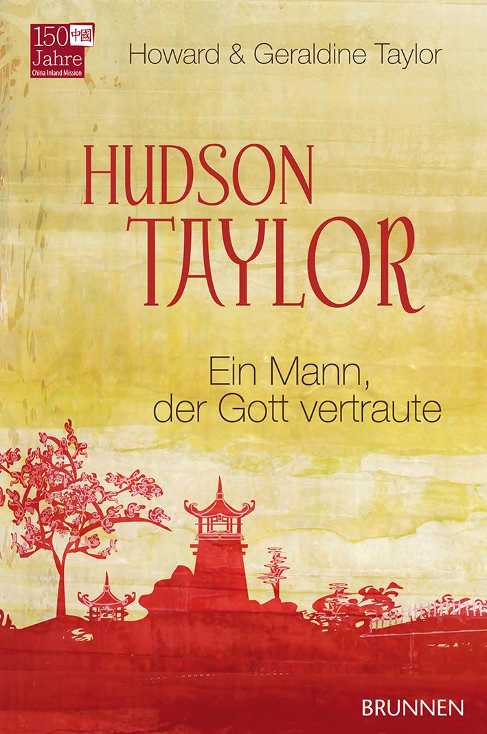 Hudson Taylor: Ein Mann, der Gott vertraute - Taylor, Howard & Geraldine
