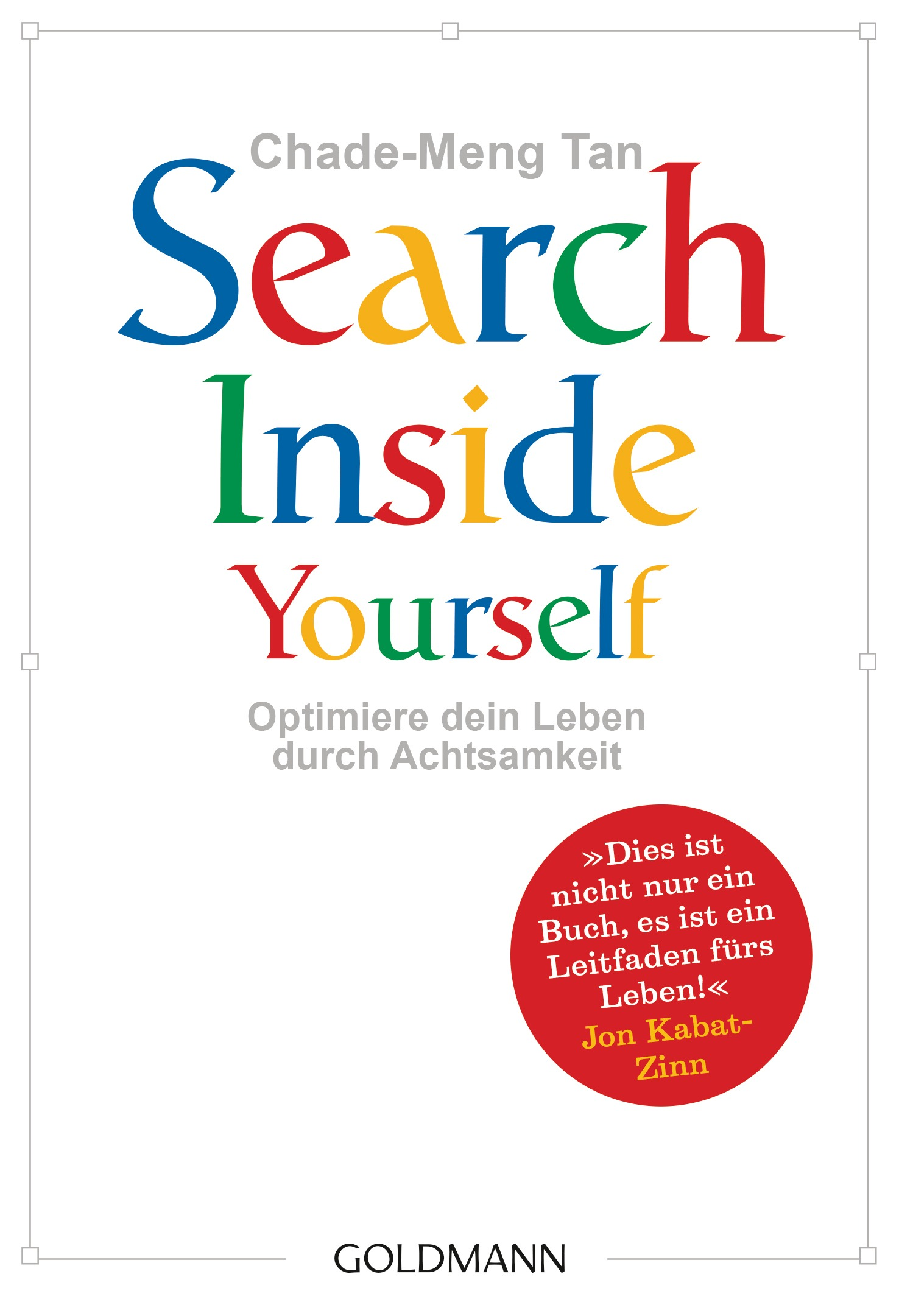 Search Inside Yourself: Optimiere dein Leben durch Achtsamkeit - Tan, Chade-Meng