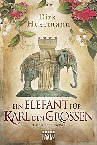 Ein Elefant für Karl den Großen - Dirk Husemann