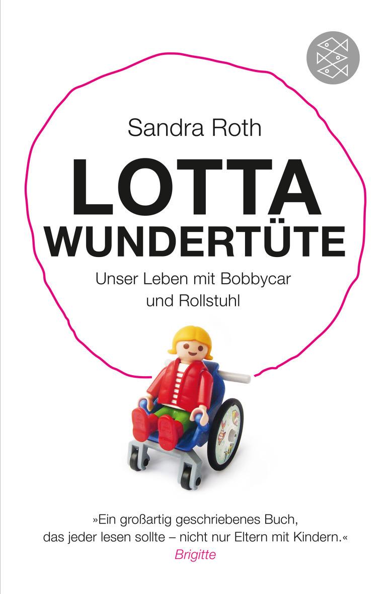 Lotta Wundertüte: Unser Leben mit Bobbycar und Rollstuhl - Roth, Sandra