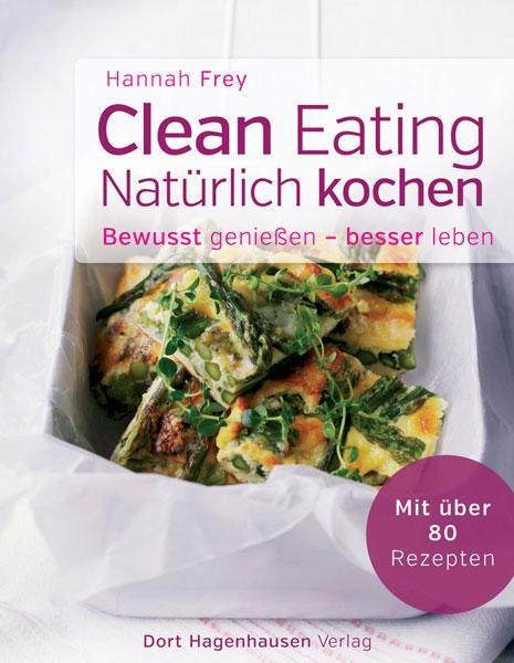 Clean Eating - natürlich kochen - Hannah Frey