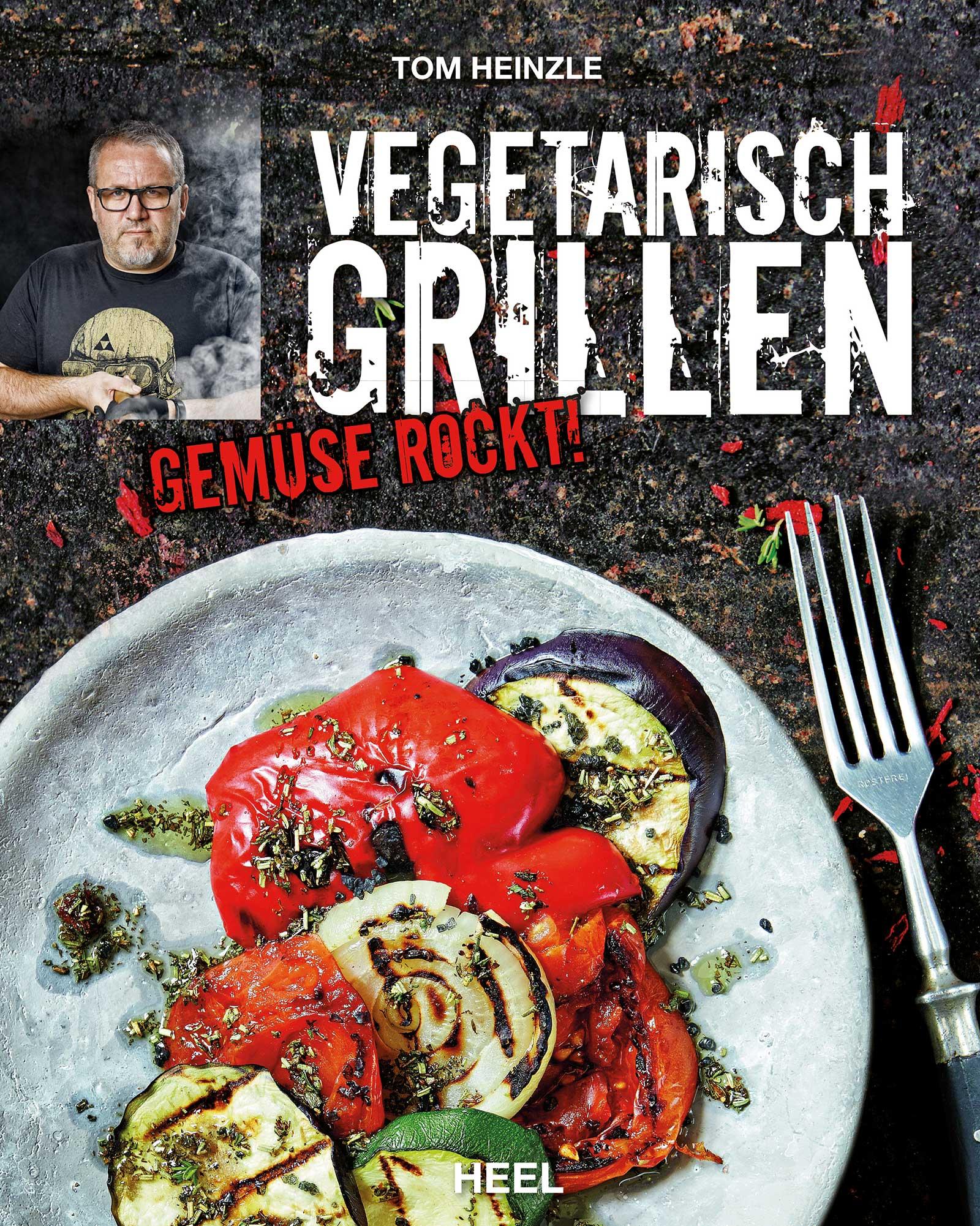 Vegetarisch Grillen: Gemüse rockt! - Tom Heinzle