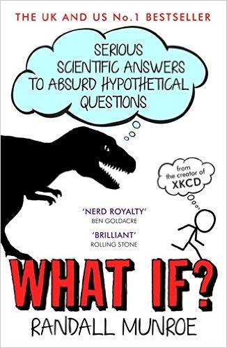 What If?: Serious Scientific Answers to Absurd Hypothetical Questions - Munroe, Randall