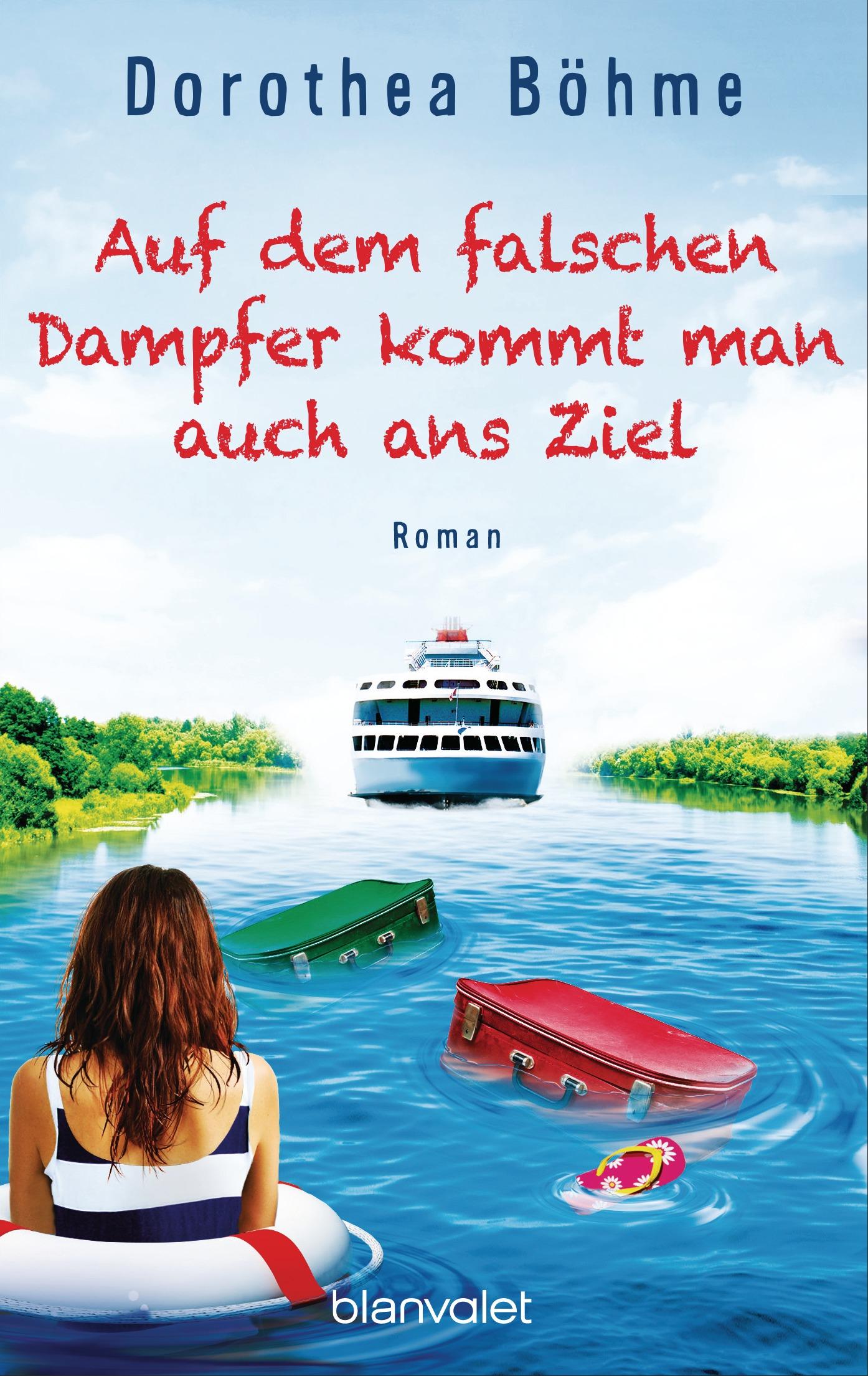 Auf dem falschen Dampfer kommt man auch ans Ziel - Dorothea Böhme