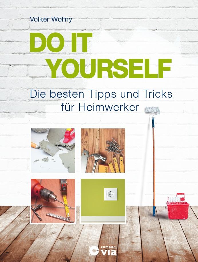 DO IT YOURSELF - Die besten Tipps und Tricks fü...