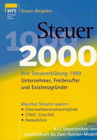 Steuer 2000: Für Unternehmer, Freiberufler und ...