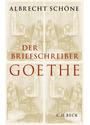 Der Briefschreiber Goethe - Schöne, Albrecht