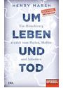 Um Leben und Tod: Ein Hirnchirurg erzählt vom Heilen, Hoffen und Scheitern - Ein SPIEGEL-Buch - Marsh, Henry