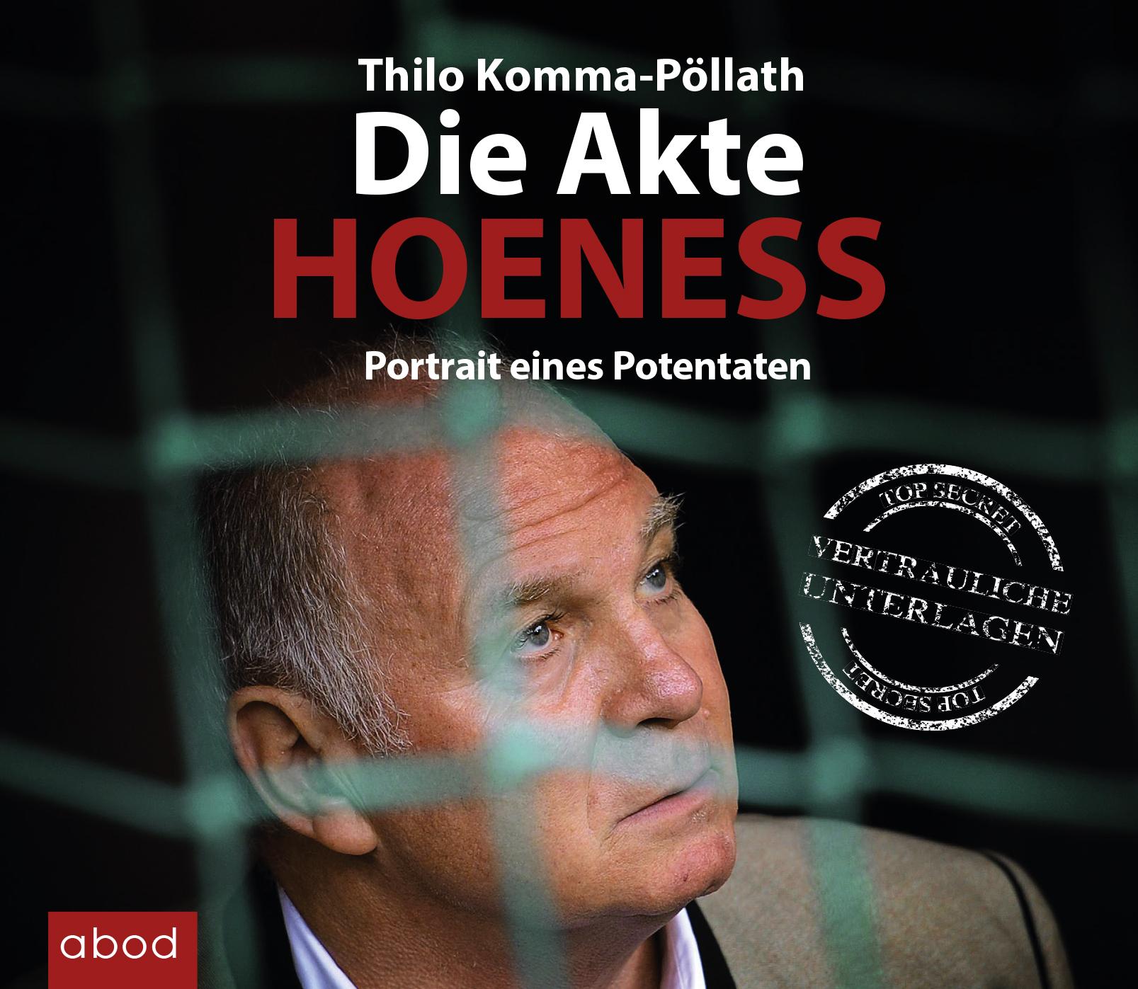 Die Akte Hoeneß: Portrait eines Potentaten - Thilo Komma-Pöllath