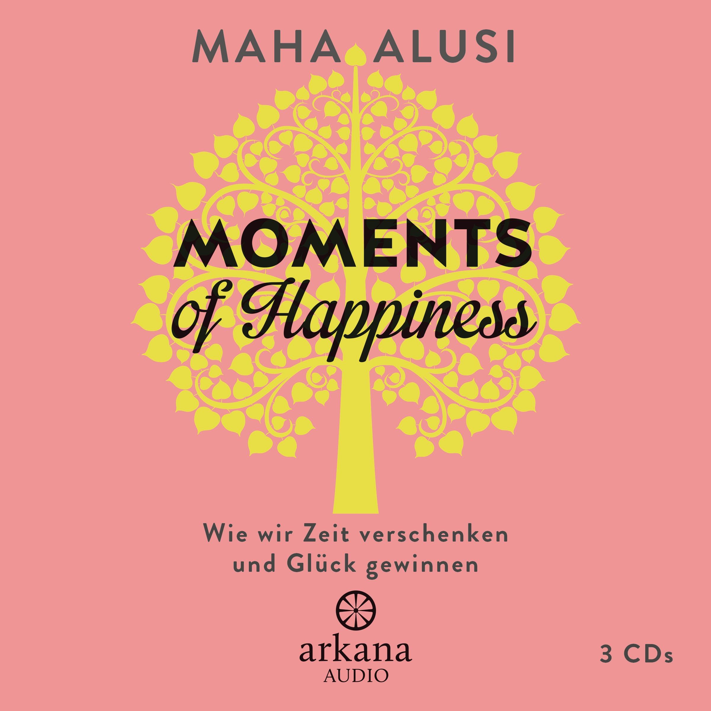 Moments of Happiness: Wie wir Zeit verschenken und Glück gewinnen - Maha Alusi [3 Audio CDs]