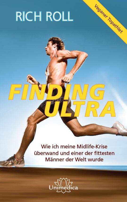 Finding Ultra: Wie ich meine Midlife-Krise überwand und einer der fittesten Männer der Welt wurde - Rich Roll