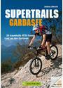 MTB Touren Gardasee: Supertrails - Gardasee - 29 traumhafte MTB-Touren rund um den Gardasee bis ins Trentino - Andreas Albrecht